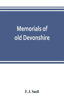 Memorials of old Devonshire - J Snell, F