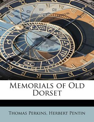 Memorials of Old Dorset - Perkins, Thomas, and Pentin, Herbert