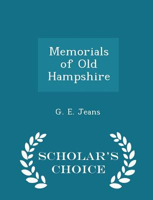 Memorials of Old Hampshire - Scholar's Choice Edition - Jeans, G E