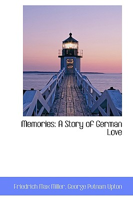 Memories: A Story of German Love - Miller, Friedrich Max