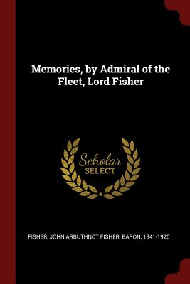 Memories, by Admiral of the Fleet, Lord Fisher - Fisher, John Arbuthnot Fisher