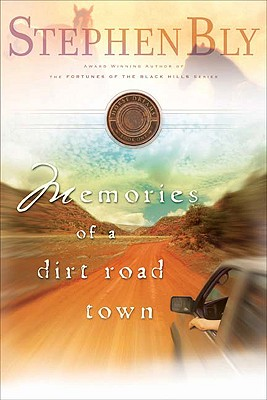 Memories of a Dirt Road Town - Bly, Stephen A