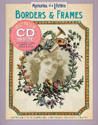 Memories of a Lifetime: Borders & Frames: Artwork for Scrapbooks & Fabric-Transfer Crafts - Sterling Publishing Co, and Sterling Publishing Company