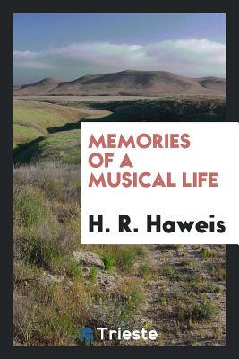 Memories of a Musical Life - Haweis, H R