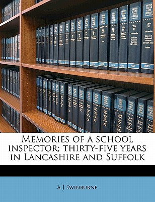 Memories of a School Inspector: Thirty-Five Years in Lancashire and Suffolk - Swinburne, A J