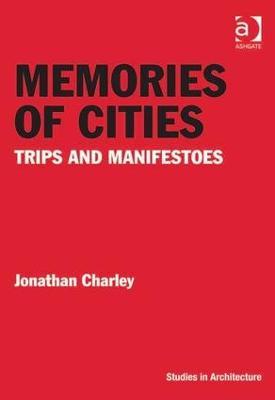 Memories of Cities: Trips and Manifestoes - Charley, Jonathan