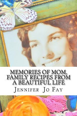 Memories of Mom, Family Recipes from a Beautiful Life - Fay, Jennifer Jo