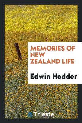Memories of New Zealand Life - Hodder, Edwin