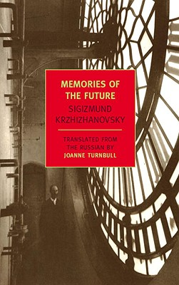 Memories of the Future - Krzhizhanovsky, Sigizmund, and Turnbull, Joanne (Introduction by)