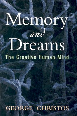 Memory and Dreams: The Creative Human Mind - Christos, George