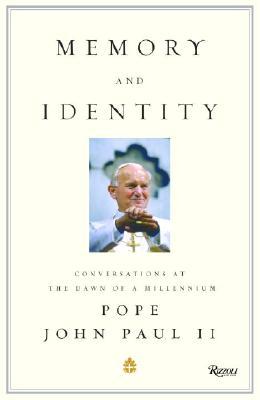 Memory and Identity: Conversations at the Dawn of a Millennium - John Paul II, and John, and Pope John Paul II