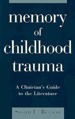 Memory of Childhood Trauma: A Clinician's Guide to the Literature - Reviere, Susan L