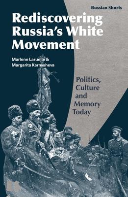 Memory Politics and the Russian Civil War: Reds Versus Whites - Laruelle, Marlene, and Avrutin, Eugene M (Editor), and Karnysheva, Margarita