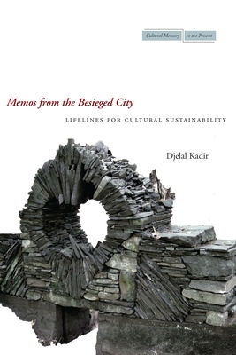 Memos from the Besieged City: Lifelines for Cultural Sustainability - Kadir, Djelal