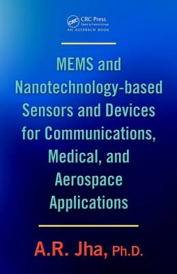Mems and Nanotechnology-Based Sensors and Devices for Communications, Medical and Aerospace Applications - Jha, A R