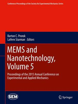 Mems and Nanotechnology, Volume 5: Proceedings of the 2015 Annual Conference on Experimental and Applied Mechanics - Prorok, Barton C (Editor)