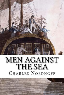 Men Against the Sea - Nordhoff, Charles, and Norman Hall, James