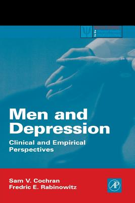 Men and Depression: Clinical and Empirical Perspectives - Cochran, Sam V