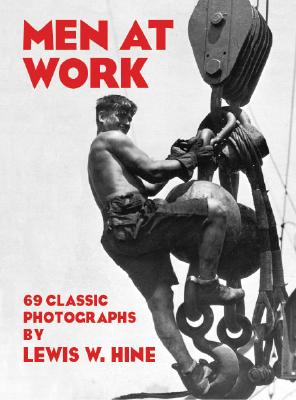 Men at Work: 69 Classic Photographs - Hine, Lewis W