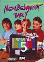 Men Behaving Badly: Series 05