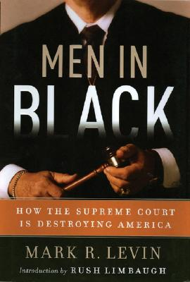 Men in Black: How the Supreme Court Is Destroying America - Levin, Mark R, and Limbaugh, Rush (Introduction by), and Riggenbach, Jeff (Read by)