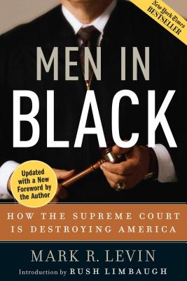 Men in Black: How the Supreme Court Is Destroying America - Levin, Mark R