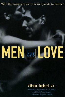 Men in Love: Male Homosexualities from Ganymede to Batman - Lingiardi, Vittorio, M.D., M D, and Hopcke, Robert H (Translated by), and Schwartz, Paul A (Translated by)