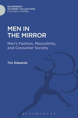 Men in the Mirror: Men's Fashion, Masculinity, and Consumer Society - Edwards, Tim, Dr.