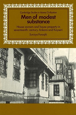 Men of Modest Substance: House Owners and House Property in Seventeenth-Century Ankara and Kayseri - Faroqhi, Suraiya