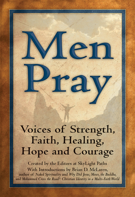 Men Pray: Voices of Strength, Faith, Healing, Hope and Courage - Editors at Skylight Paths Publishing (Creator), and Aurelius, Marcus (Contributions by), and Berrigan, Daniel (Contributions by)