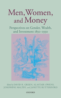 Men, Women, and Money: Perspectives on Gender, Wealth, and Investment 1850-1930 - Green, David R (Editor), and Owens, Alastair (Editor), and Maltby, Josephine, Professor (Editor)