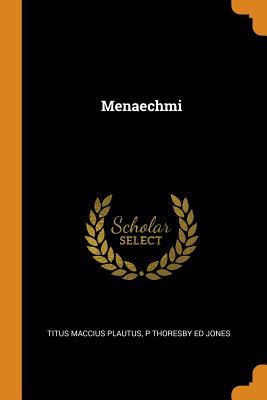 Menaechmi - Plautus, Titus Maccius, and Jones, P Thoresby Ed