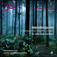 Mendelssohn: A Midsummer Night's Dream - Monteverdi Choir (choir, chorus); London Symphony Orchestra; John Eliot Gardiner (conductor)