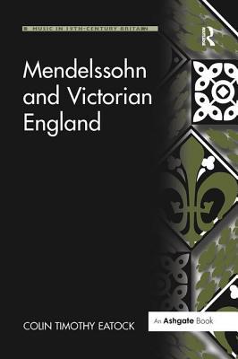 Mendelssohn and Victorian England - Eatock, Colin Timothy