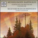Mendelssohn Bartholdy: Geistliche und Weltliche Chormusik