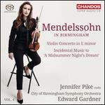 Mendelssohn in Birmingham, Vol. 4: Violin Concerto in E minor; A Midsummer Night's Dream