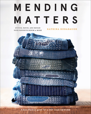 Mending Matters: Stitch, Patch, and Repair Your Favorite Denim & More - Rodabaugh, Katrina
