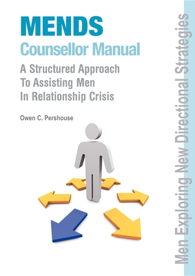 Mends Counsellor Manual: A Structured Approach to Assisting Men in Relationship Crisis - Pershouse, Owen