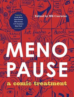Menopause: A Comic Treatment - Czerwiec, Mk (Editor)