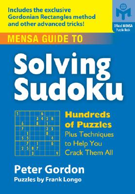 Mensa Guide to Solving Sudoku: Hundreds of Puzzles Plus Techniques to Help You Crack Them All - Longo, Frank, and Gordon, Peter