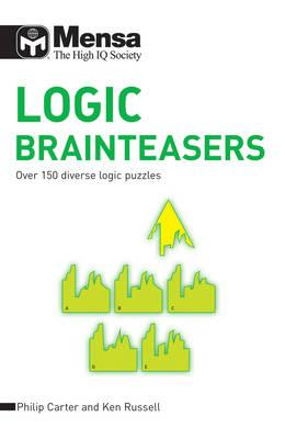 Mensa - Logic Brainteasers: Over 150 diverse logic puzzles - Carter, Philip, and Russell, Ken