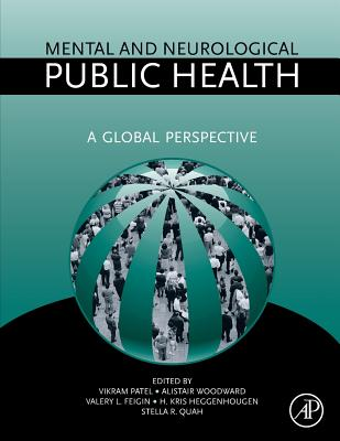 Mental and Neurological Public Health: A Global Perspective - Patel, Vikram, Dr. (Editor), and Woodward, Alistair (Editor), and Feigin, Valery (Editor)
