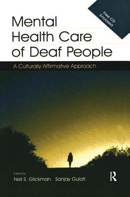 Mental Health Care of Deaf People: A Culturally Affirmative Approach - Glickman, Neil S. (Editor), and Gulati, Sanjay (Editor)