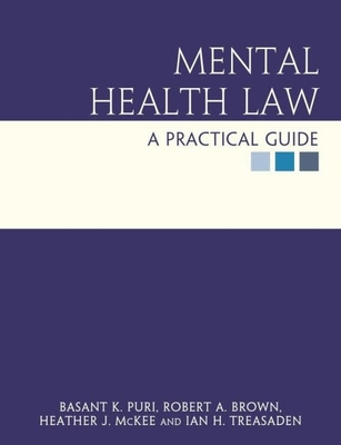 Mental Health Law: A Practical Guide - Puri, Basant K, and Brown, Robert A, Dr., and McKee, Heather M