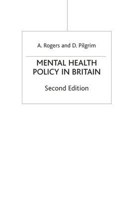 Mental Health Policy in Britain - Rogers, Anne, and Pilgrim, David, Professor, PSE