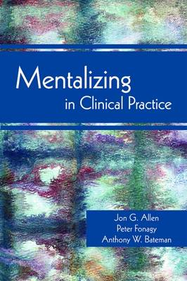 Mentalizing in Clinical Practice - Allen, Jon G, Dr., PhD, and Fonagy, Peter, PhD, and Bateman, Anthony W