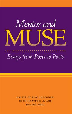 Mentor and Muse: Essays from Poets to Poets - Falconer, Blas (Editor), and Martinelli, Beth (Editor), and Mesa, Helena (Editor)