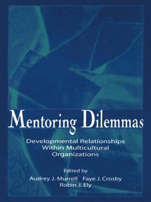 Mentoring Dilemmas: Developmental Relationships Within Multicultural Organizations - Murrell, Audrey J (Editor), and Crosby, Faye J, Professor (Editor), and Ely, Robin J (Editor)