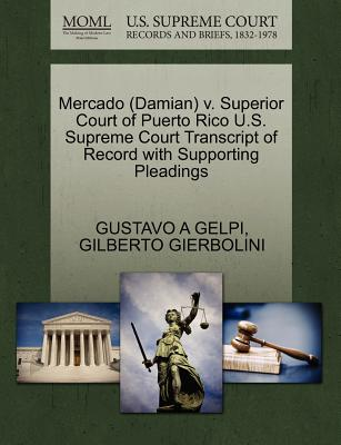 Mercado (Damian) V. Superior Court of Puerto Rico U.S. Supreme Court Transcript of Record with Supporting Pleadings - Gelpi, Gustavo A, and Gierbolini, Gilberto