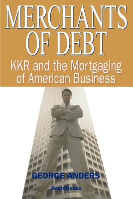 Merchants of Debt: Kkr and the Mortgaging of American Business - Anders, George